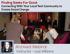 [Archived Webinar, August 2013] Finding Geeks For Good: Connecting With Your Local Tech Community to Create Social Change
